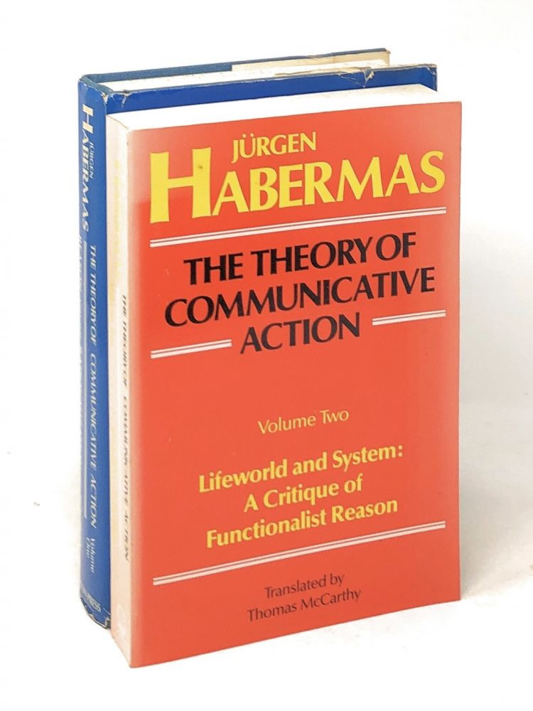 [Complete Two Volume Set] The Theory of Communicative Action, Volume One--Reason and the Rationalization of Society and Volume Two--Lifeworld and System: A Critique of Functionalist Reason. Jurgen Habermas, Thomas McCarthy, Trans.