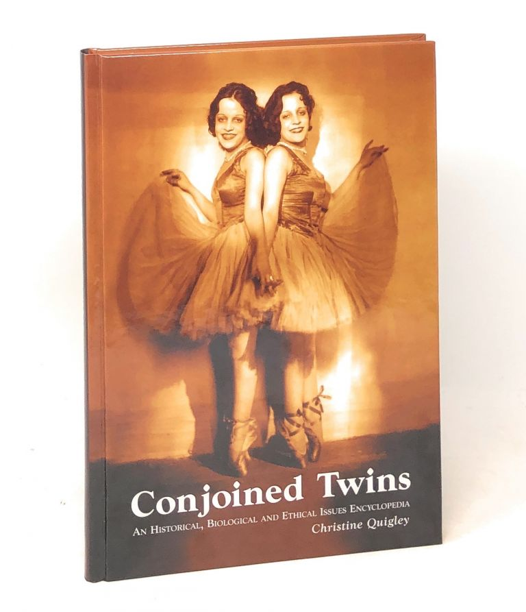 Conjoined Twins: An Historical, Biological and Ethical Issues Encyclopedia. Christine Quigley.