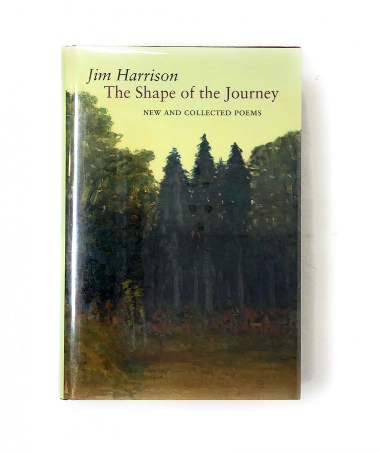 The Shape of the Journey: New and Collected Poems. Jim Harrison.