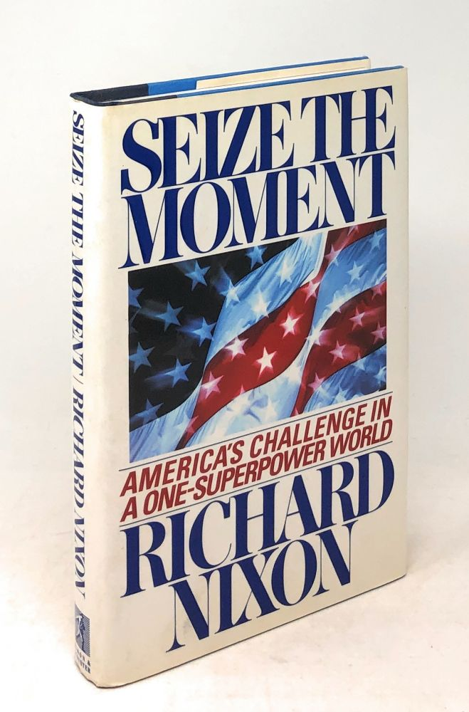 Seize the Moment: America's Challenge in a One-Superpower World. Richard Nixon.