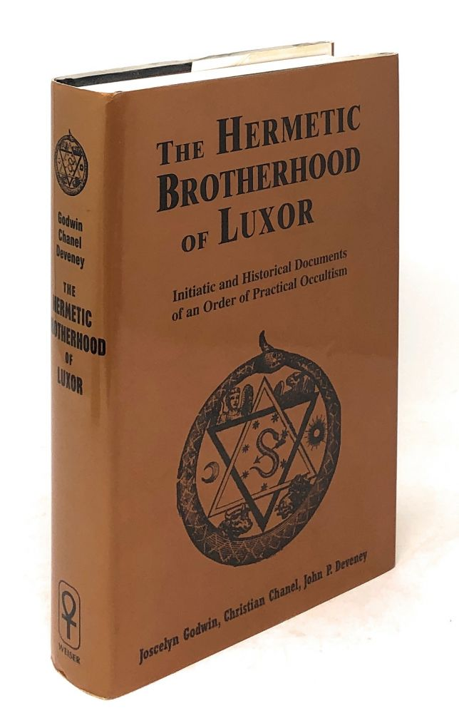 The Hermetic Brotherhood of Luxor: Initiatic and Historical Documents of an Order of Practical Occultism. Joscelyn Godwin, Christian Chanel, John P. Deveney.