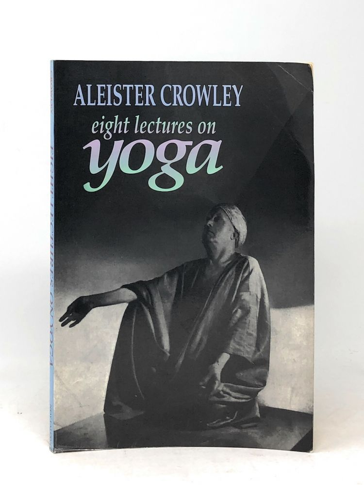 Eight Lectures on Yoga. Aleister Crowley.