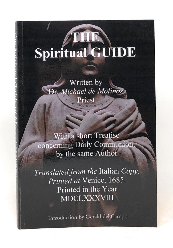 The Spiritual Guide Which Disentangles the Soul, and Brings it by the Inward Way to the Getting of Perfect Contemplation and the Rich Treasure of Internal Peace. Michael de Molinos.