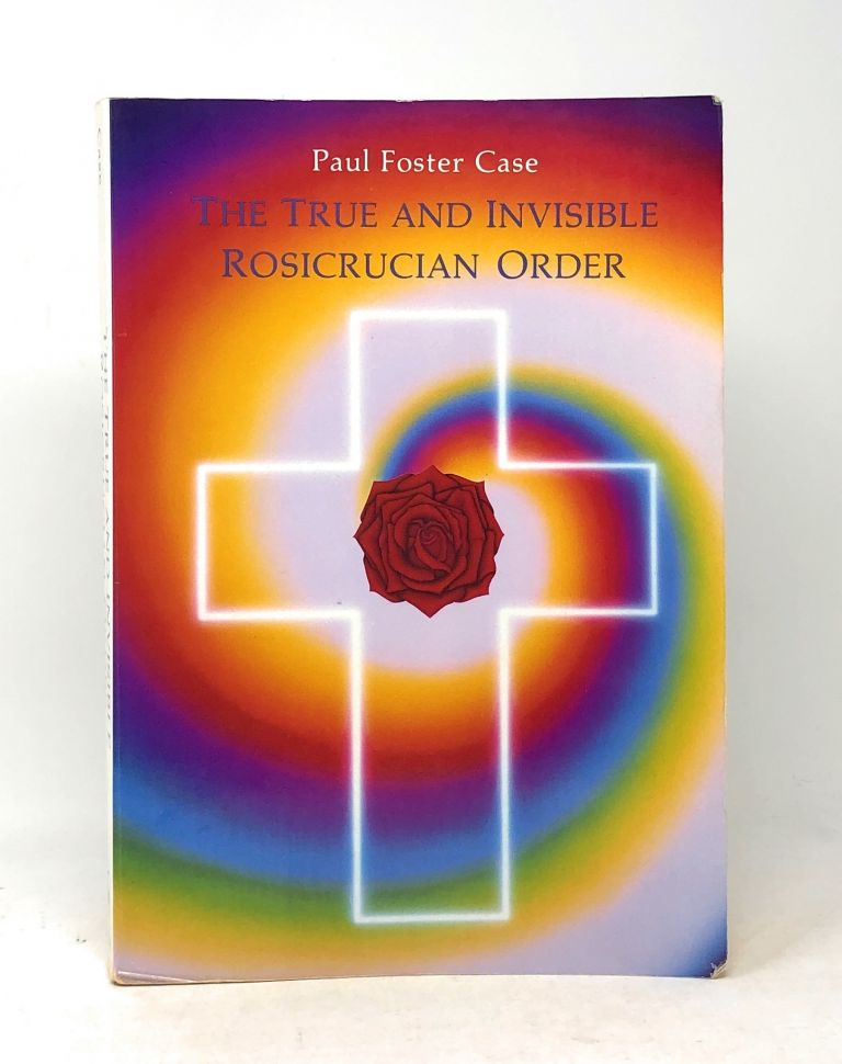 The True and Invisible Rosicrucian Order: An Interpretation of the Rosicrucian Allegory and an Explanation of the Ten Rosicrucian Grades. Paul Foster Case.