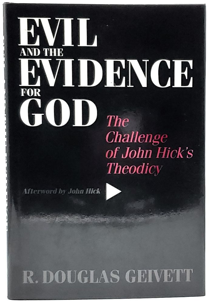 Evil and the Evidence for God: The Challenge of John Hick's Theodicy. R. Douglas Geivett, John Hick, Afterword.