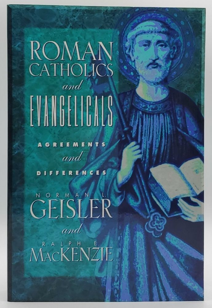 Roman Catholics and Evangelicals: Agreements and Differences. Norman L. Geisler, Ralph E. MacKenzie.