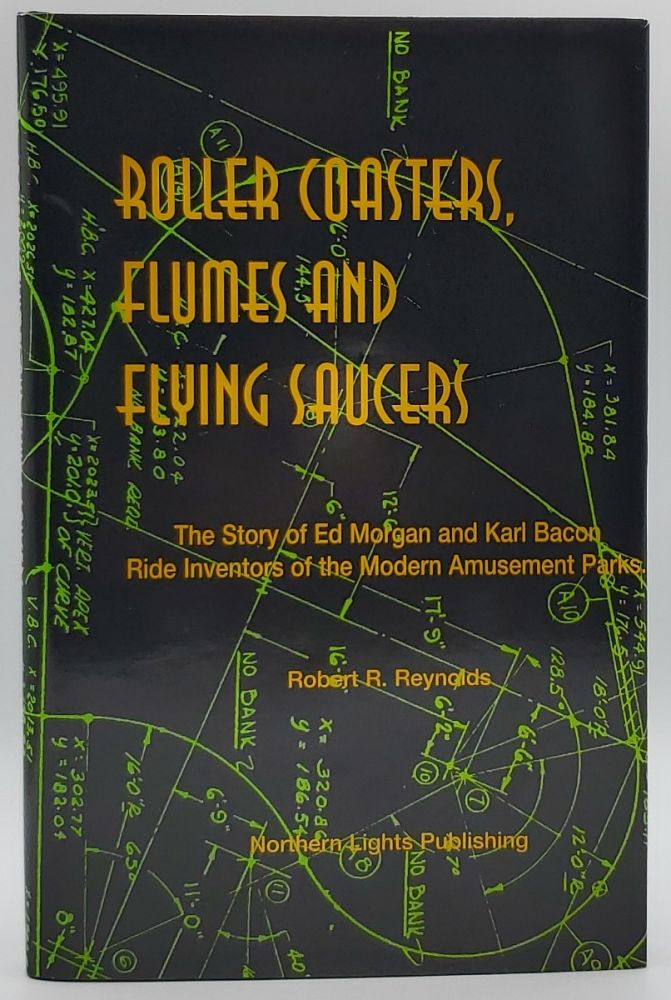 Roller Coasters, Flumes and Flying Saucers. Robert R. Reynolds.