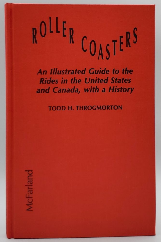 Roller Coasters: An illustrated Guide to the Rides in the United States and Canada, with a History. Todd H. Throgmorton.