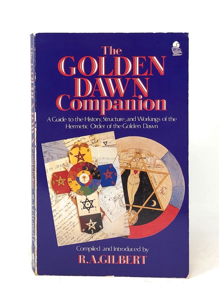 The Golden Dawn Companion: A Guide to the History, Structure, and Workings of the Hermetic Order of the Golden Dawn. Comp., Intro.