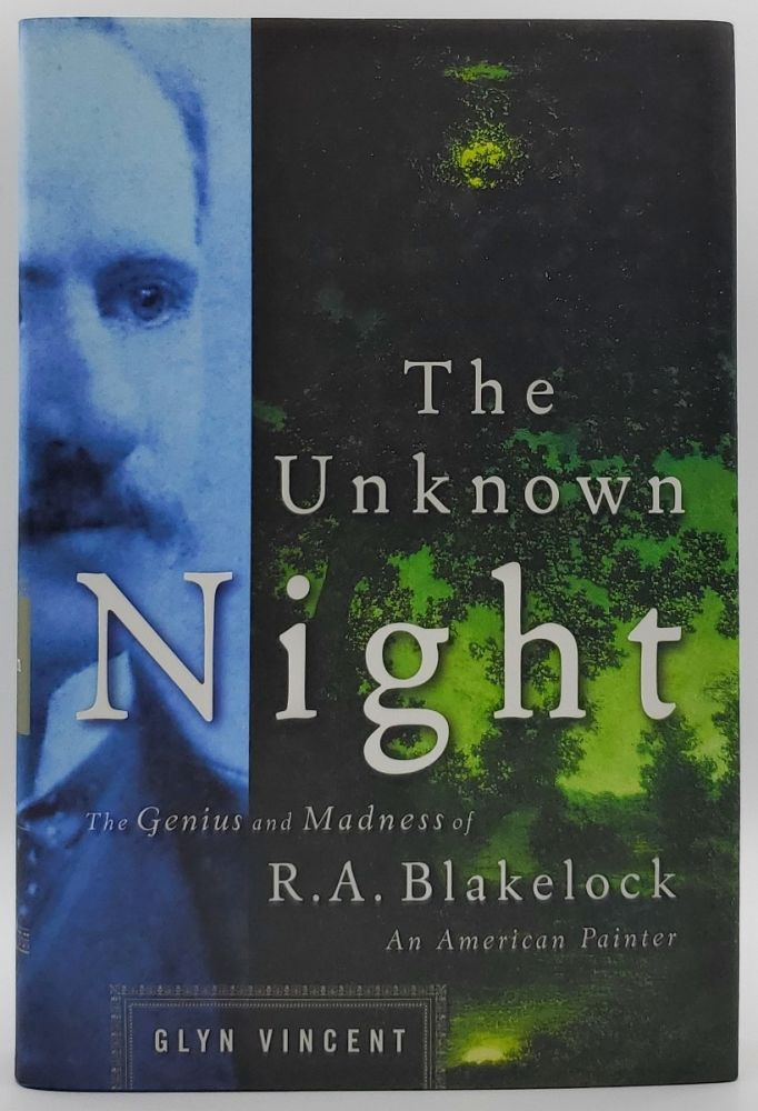 The Unknown Night: The Madness and Genius of R.A. Blakelock, an American Painter. Glyn Vincent.