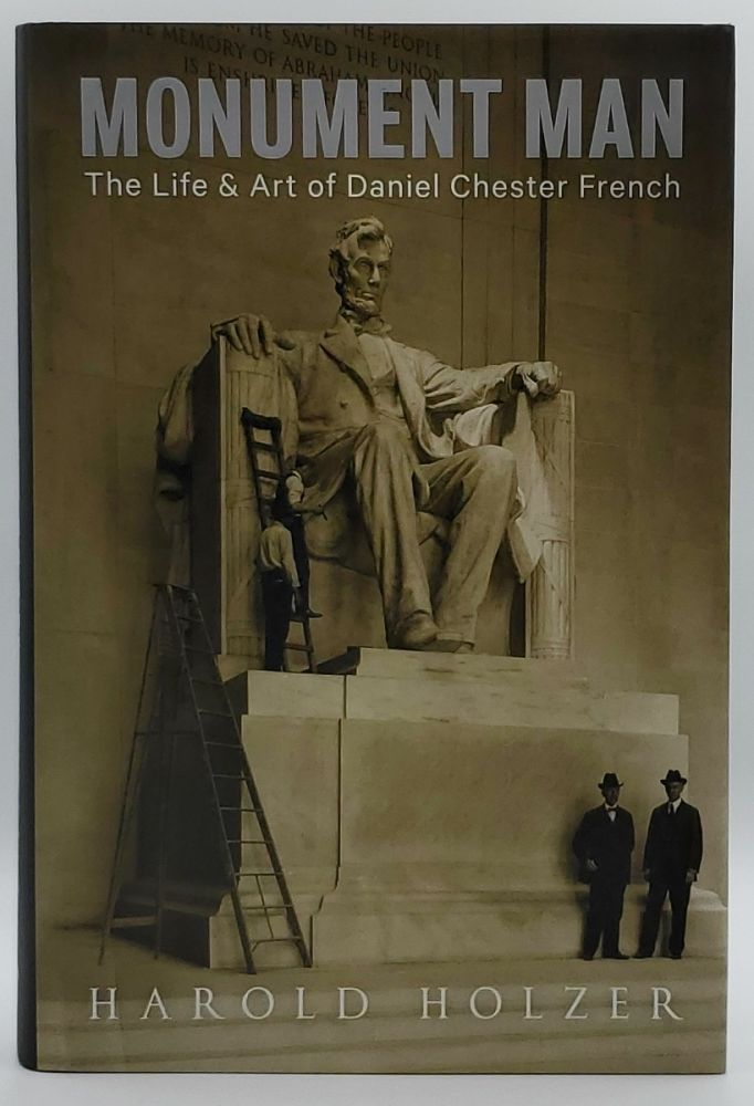 Monument Man: The Life and Art of Daniel Chester French. Harold Holzer.