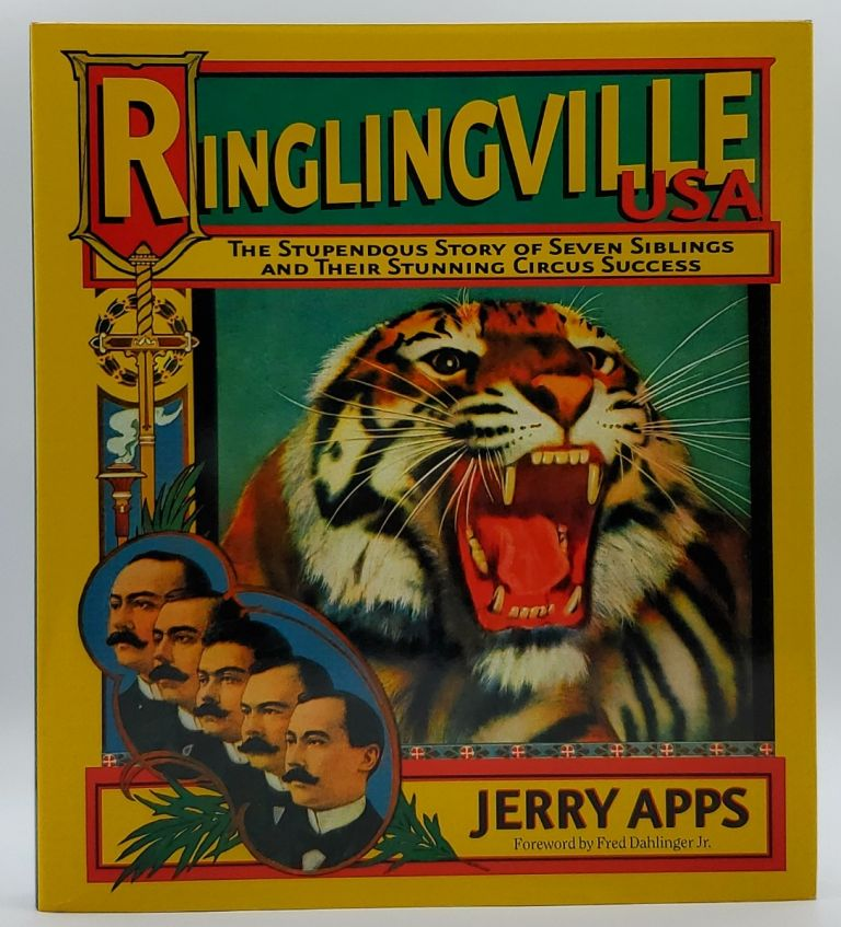 Ringlingville USA: The Stupendous Story of Seven Siblings and Their Stunning Circus Success. Jerry Apps, Fred Dahlinger, Jr, Foreword.