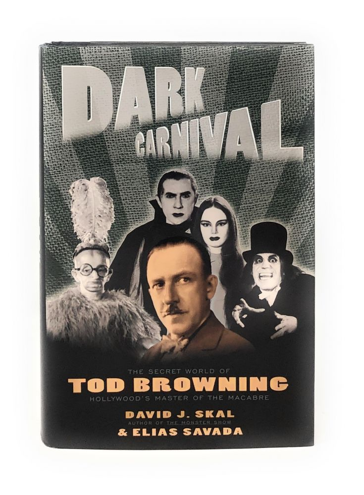 Dark Carnival: The Secret World of Tod Browning, Hollywood's Master of the Macabre. David J. Skal, Elias Savada.