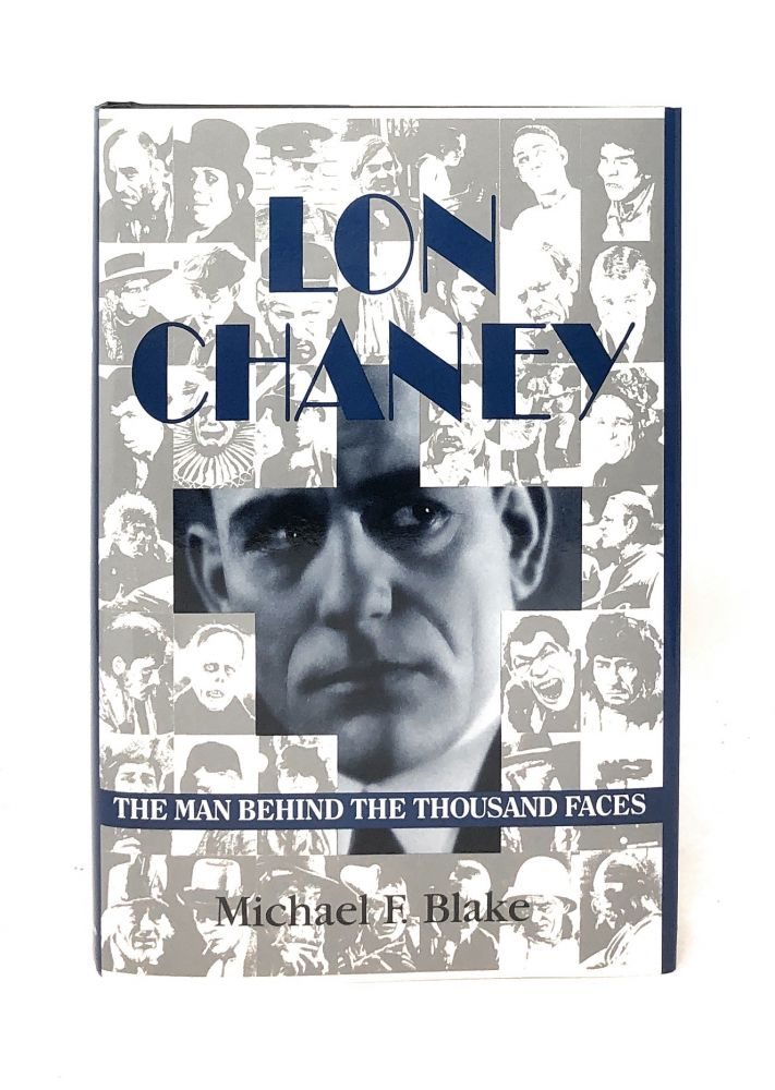 Lon Chaney: The Man Behind the Thousand Faces. Michael F. Blake.