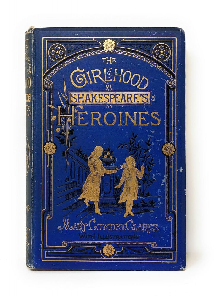The Girlhood of Shakespeare's Heroines; A Series of Fifteen Tales. Mary Cowden Clarke, Sabilla Novello, T. F. Dicksee, W. S. Herrick, Illust.