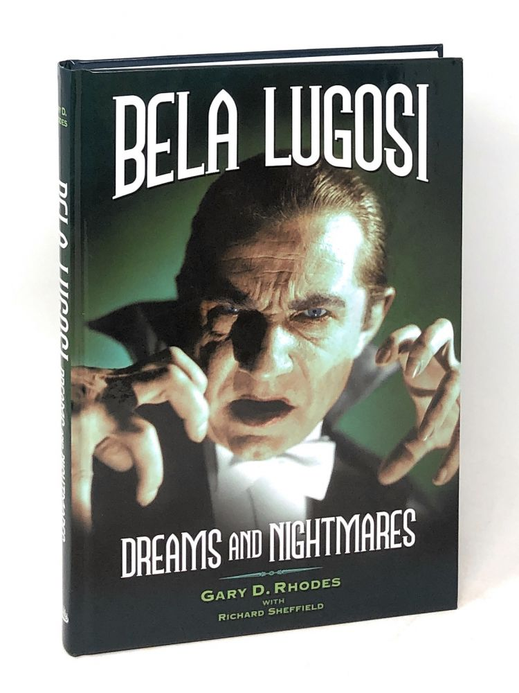Bela Lugosi: Dreams and Nightmares. Gary D. Rhodes, Richard Sheffield.