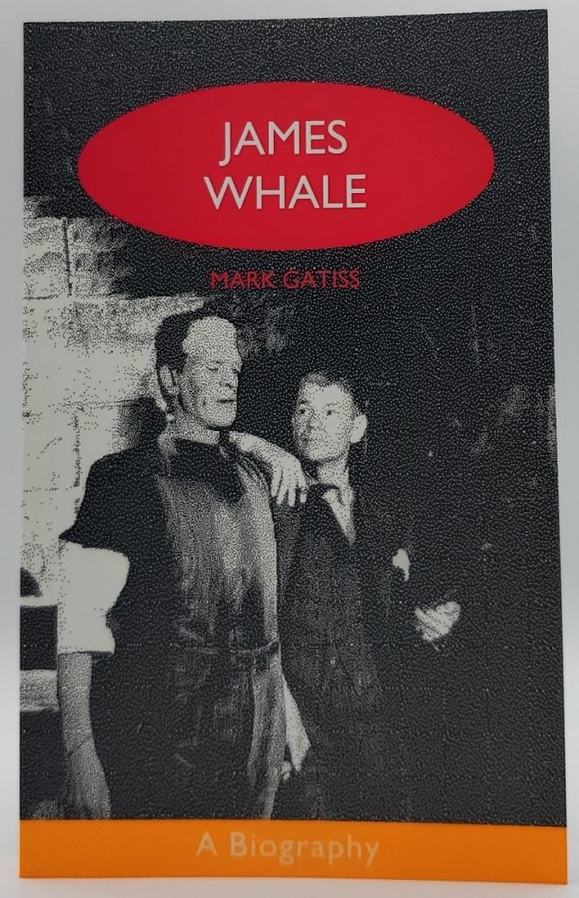 James Whale: A Biography or The Would-be Gentleman. Mark Gatiss.