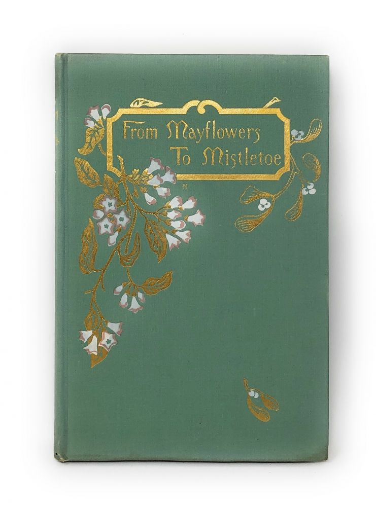 From Mayflowers to Mistletoe: A Year with the Flower Folk. Sarah J. Day.