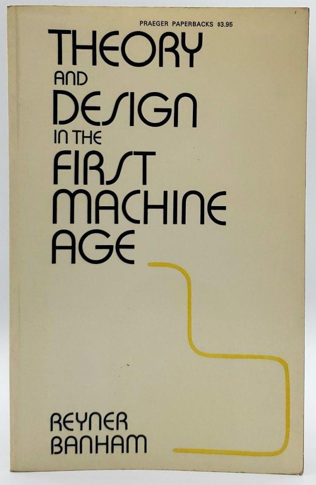 Theory and Design in the First Machine Age. Reyner Banham.