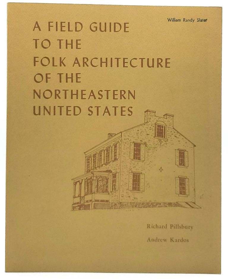 A Field Guide to the Folk Architecture of the Northeastern United States. Richard Pillsbury, Andrew Kardos, Robert E. Huke, John W. Sommer.