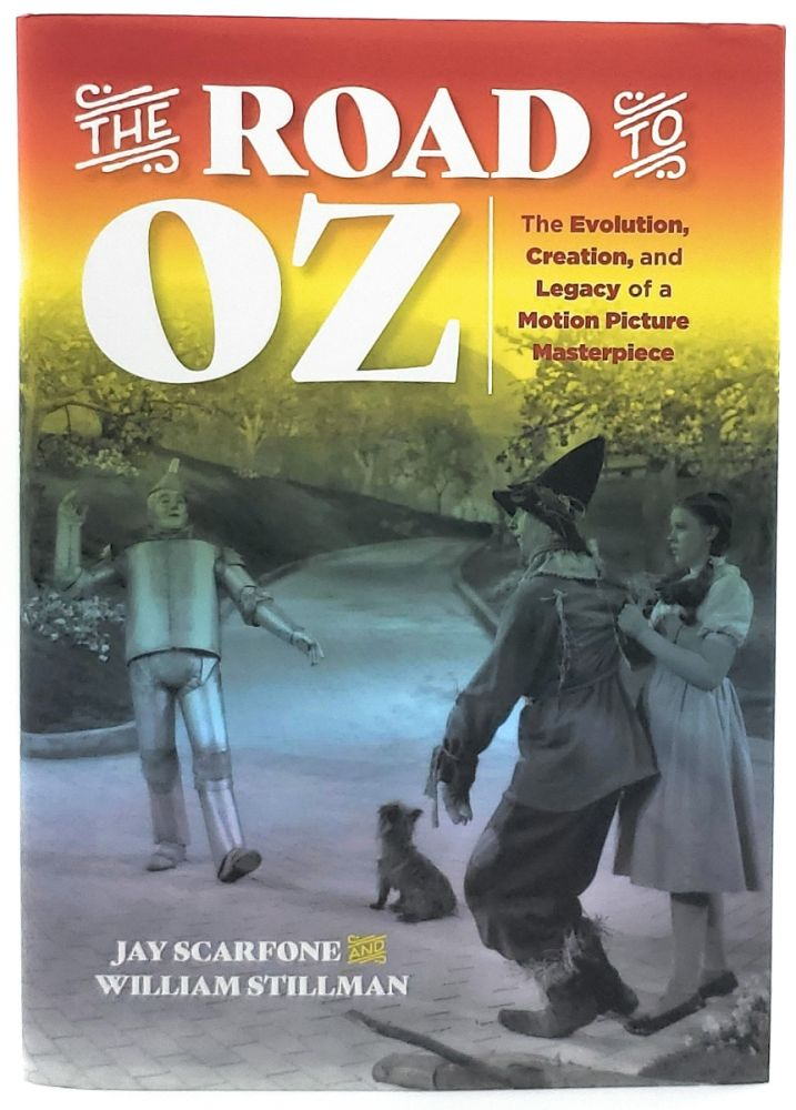 The Road to Oz: The Evolution, Creation, and Legacy of a Motion Picture Masterpiece. Jay Scarfone, William Stillman.