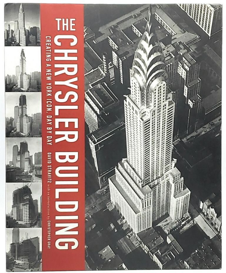 The Chrysler Building: Creating a New York Icon, Day by Day. David Stravitz, Christopher Gray, Intro.