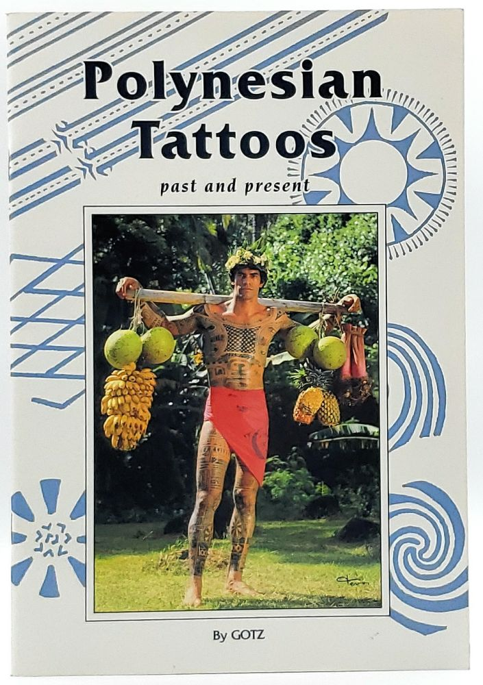 Polynesian Tattoos: Past and Present. Gotz, Cecile Koessler, Richard Allouch.
