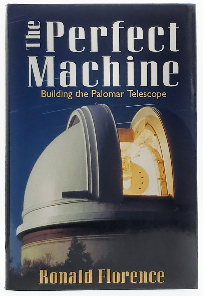 The Perfect Machine: Building the Palomar Telescope. Ronald Florence.