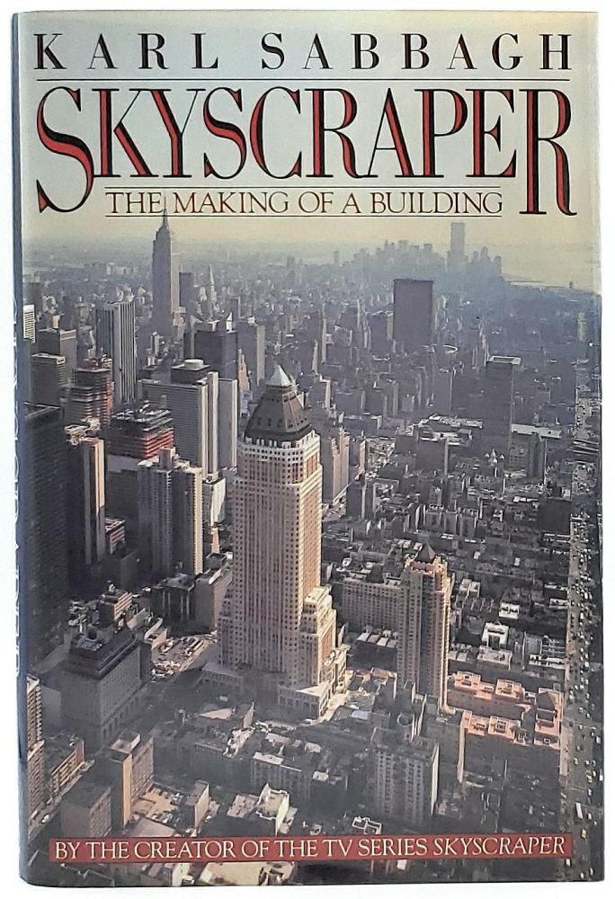 Skyscraper: The Making of a Building. Karl Sabbagh.