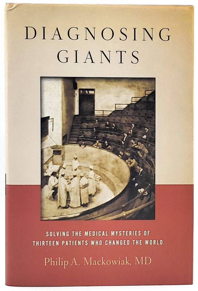 Diagnosing Giants: Solving the Medical Mysteries of Thirteen Patients Who Changed the World. Philip A. Mackowiak.
