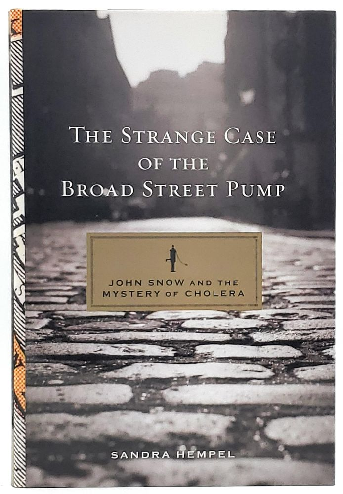 The Strange Case of the Broad Street Pump: John Snow and the Mystery of Cholera. Sandra Hempel.