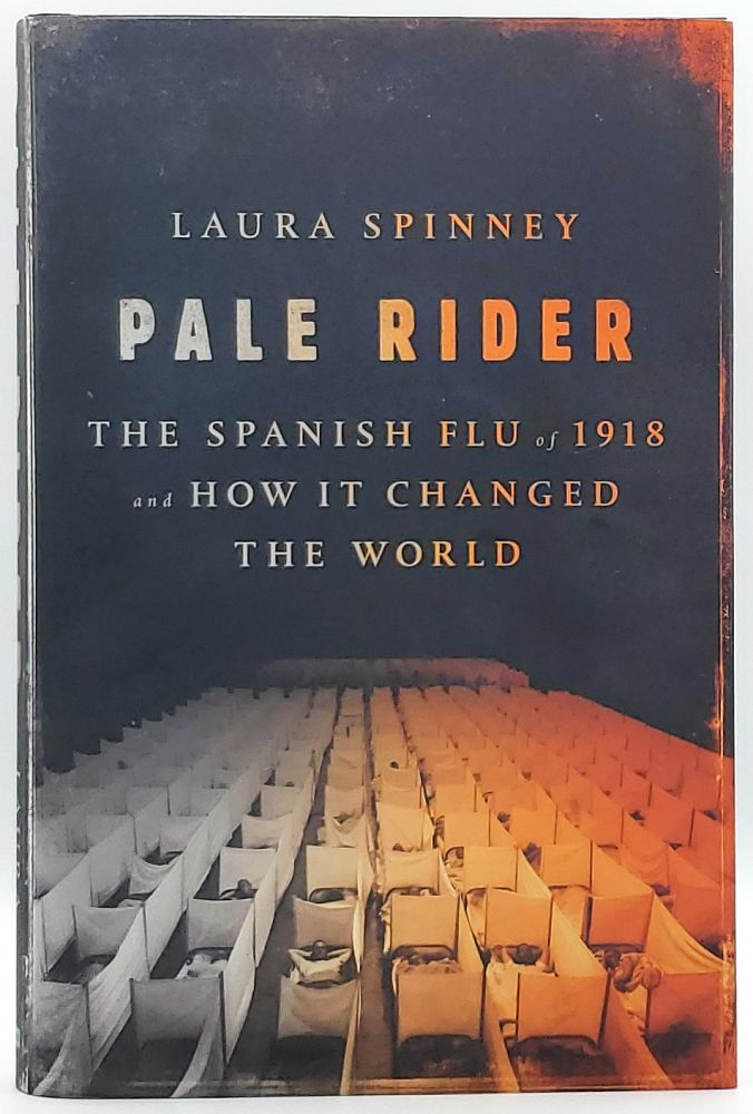 Pale Rider: The Spanish Flu of 1918 and How It Changed the World. Laura Spinney.