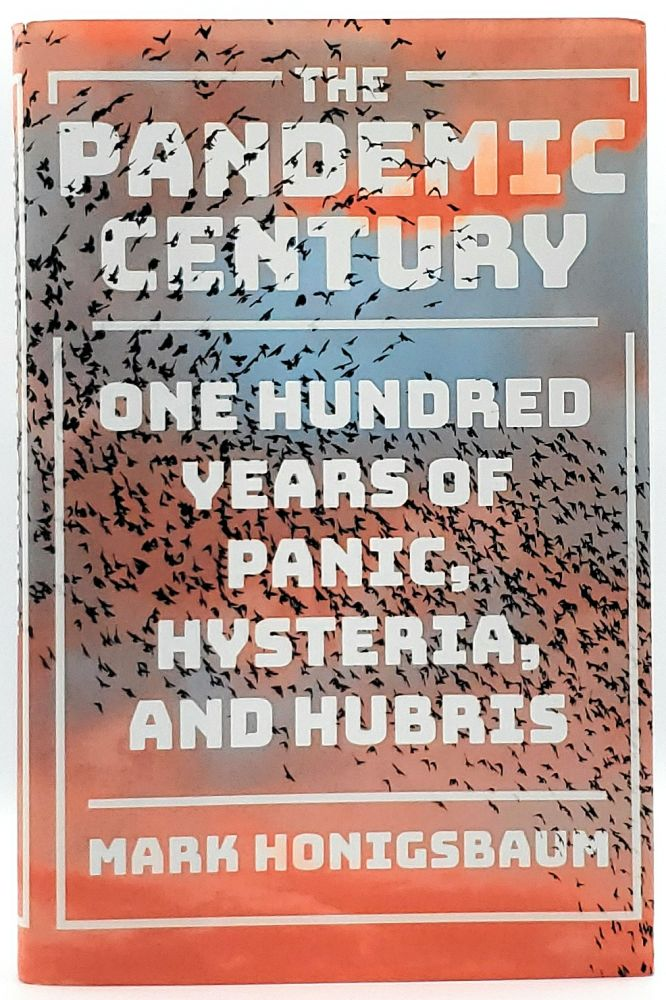 The Pandemic Century: One Hundred Years of Pnic, Hysteria, and Hubris. Mark Honigsbaum.