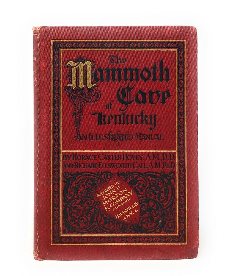 The Mammoth Cave of Kentucky: An Illustrated Manual. Horace Carter Hovey, Richard Ellsworth Call.
