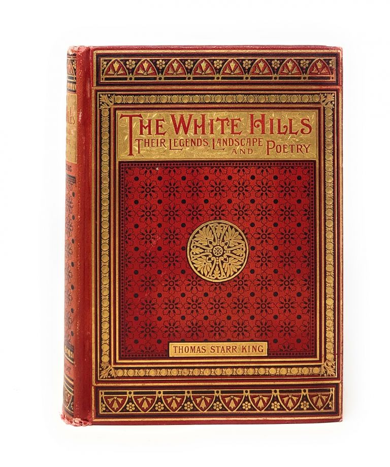 The White Hills: Their Legends, Landscape, and Poetry [The White Mountains, New Hampshire and Maine]. Thomas Starr King.