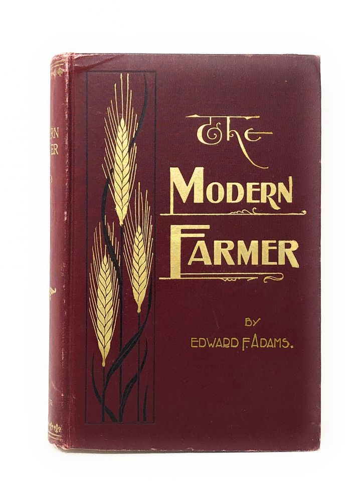 The Modern Farmer in His Business Relations: A Study of Some of the Principles Underlying the Art of Profitable Farming and Marketing, and of the Interests of Farmers as Affected by Modern Social and Economic Conditions and Forces. Edward F. Adams, L. A. Clinton.