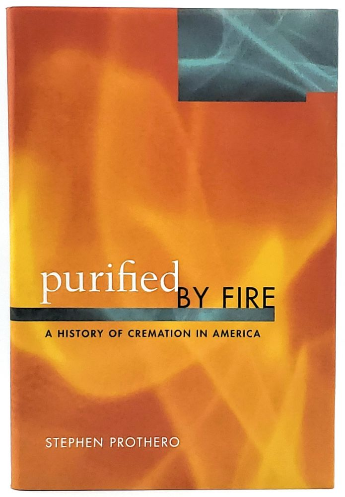 Purified by Fire: A History of Cremation in America. Stephen Prothero.