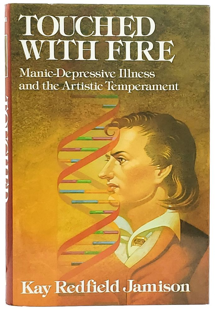 Touched With Fire: Manic-Depressive Illness and the Artistic Temperament. Kay Redfield Jamison.