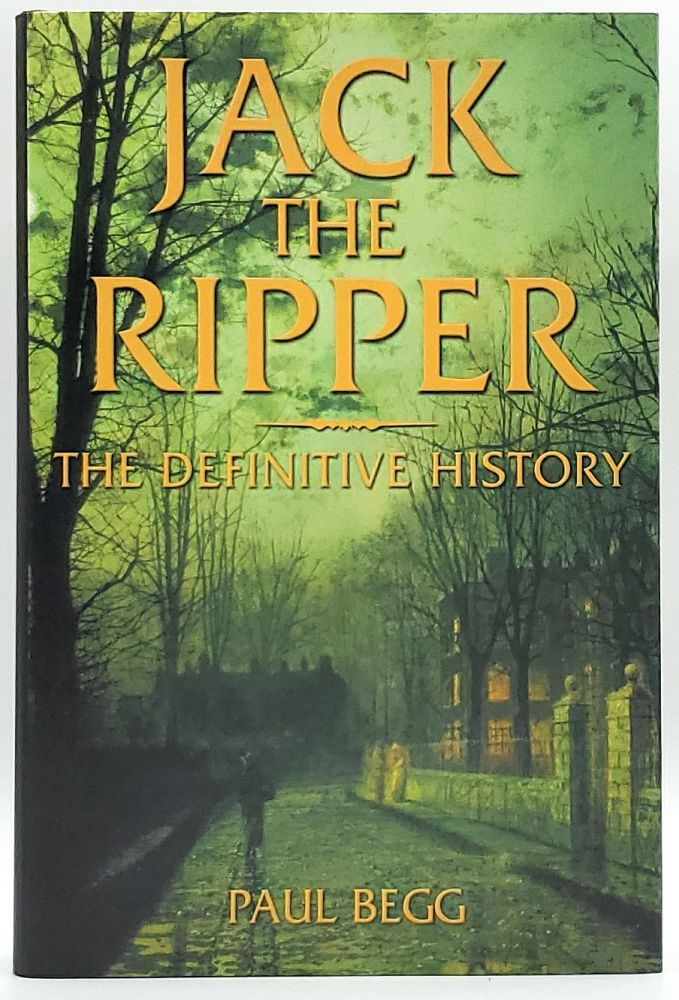 Jack the Ripper: The Definitive History. Paul Begg.