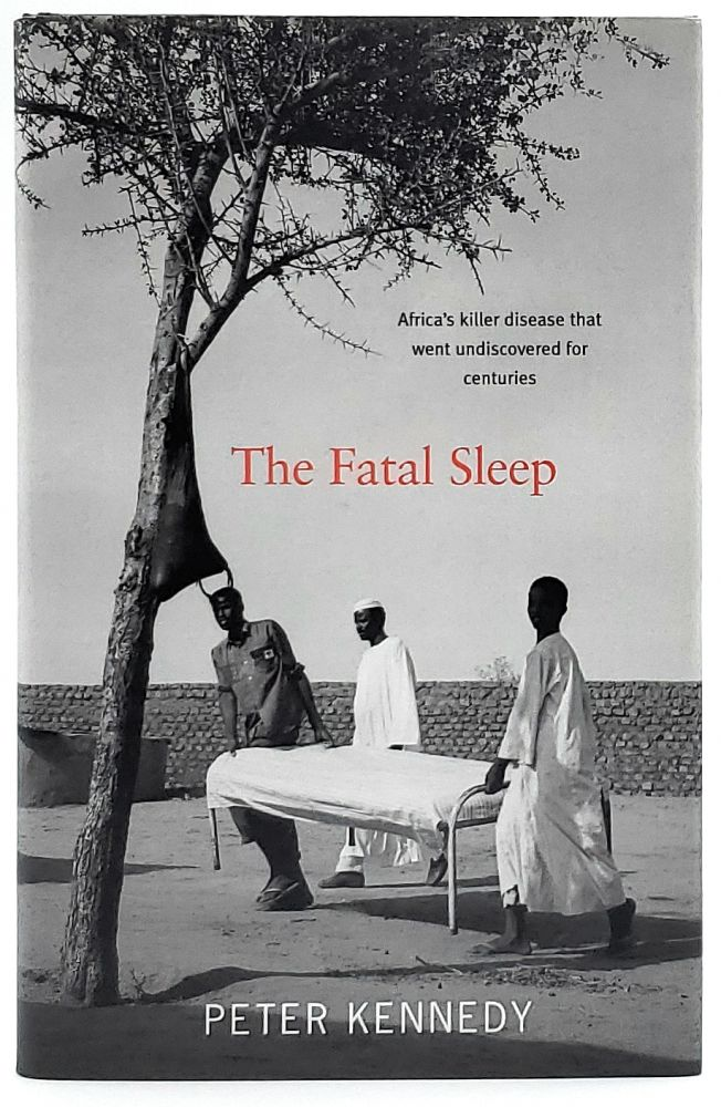 The Fatal Sleep: Africa's Killer Disease That Went Undiscovered for Centuries. Peter Kennedy.