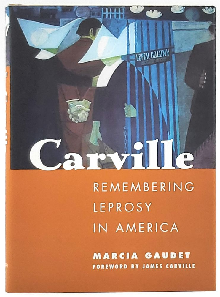 Carville: Remembering Leprosy in America. Marcia Gaudet, James Carville, Foreword.