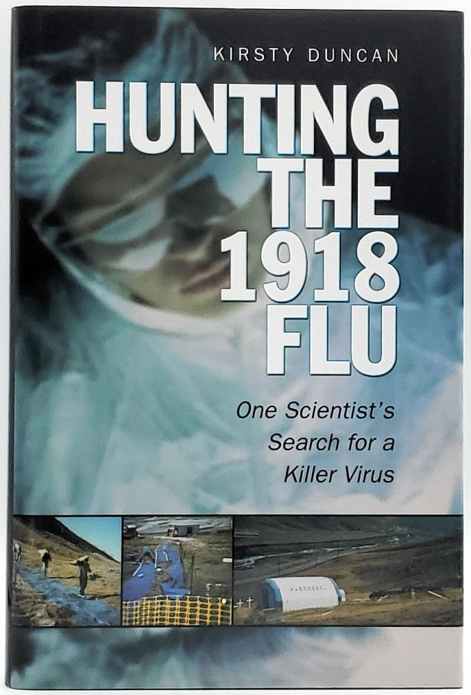 Hunting the 1918 Flu: One Scientist's Search for a Killer Virus. Kirsty Duncan.