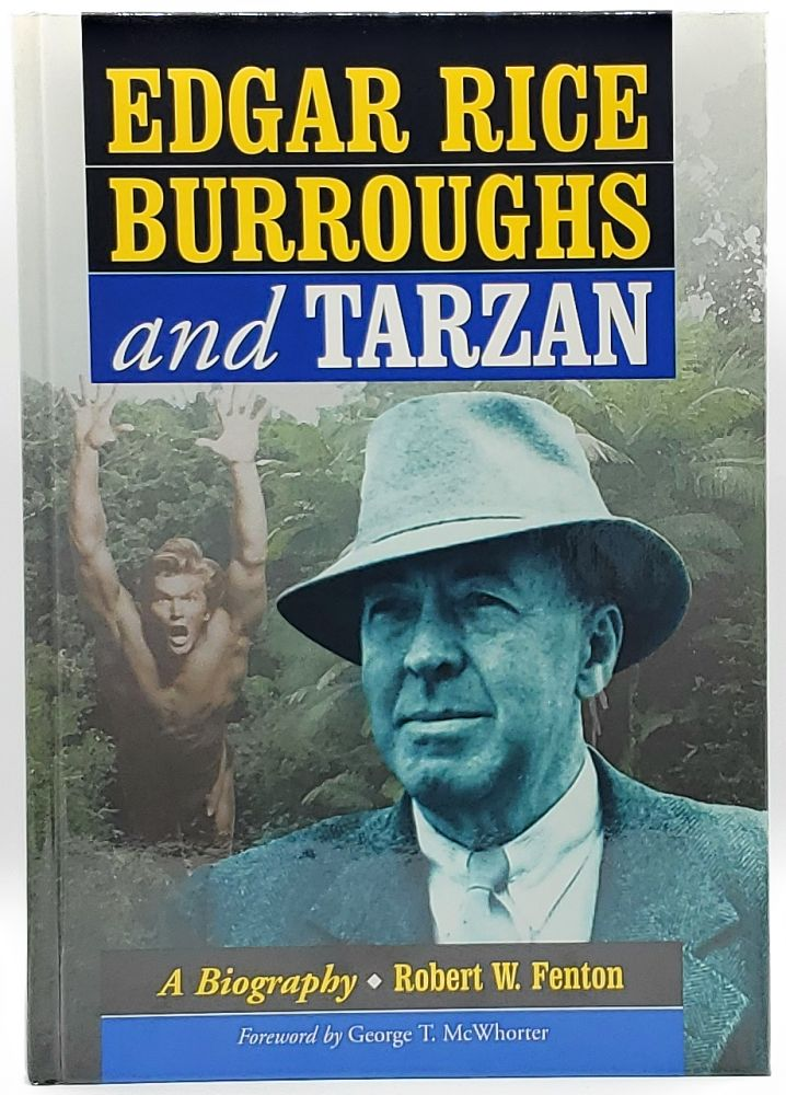 Edgar Rice Burroughs and Tarzan: A Biography of the Author and His Creation. Robert W. Fenton, George T. McWhorter, Foreword.
