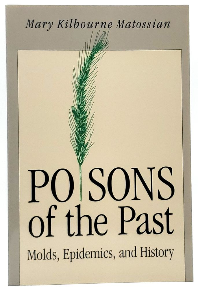 Poisons of the Past: Molds, Epidemics, and History. Mary Kilbourne Matossian.