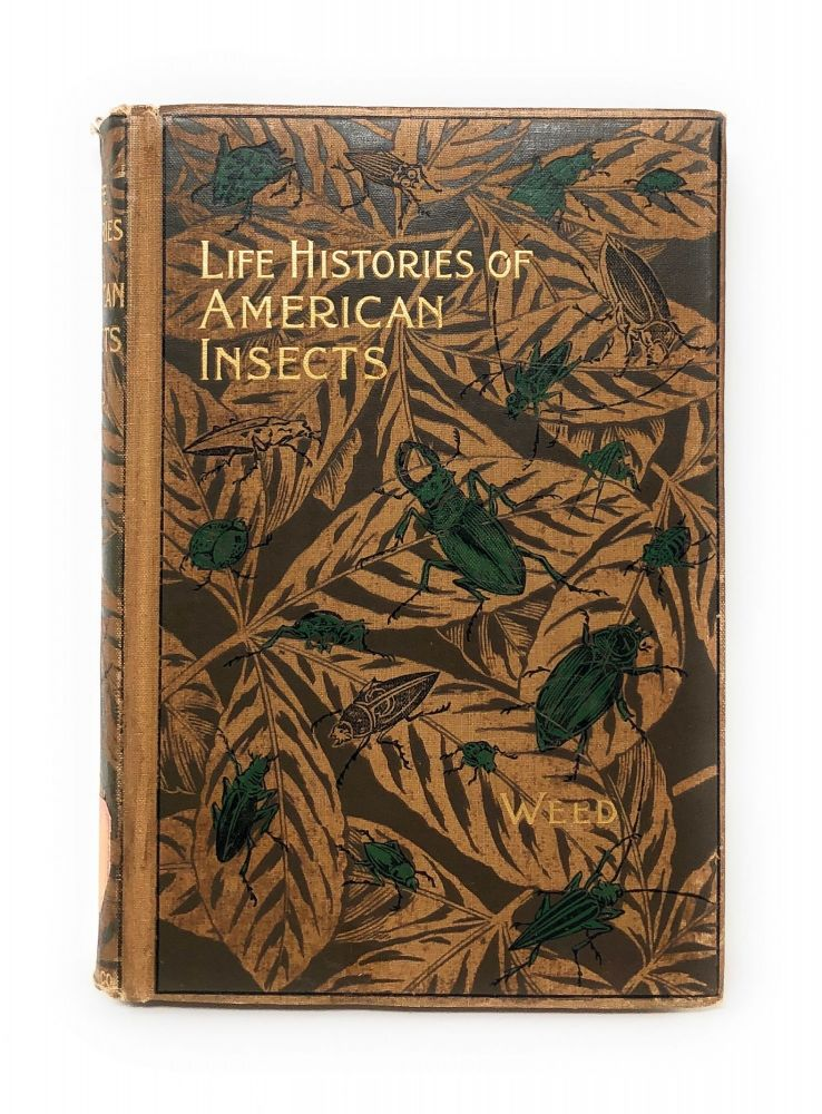 Life Histories of American Insects. Clarence Moores Weed.
