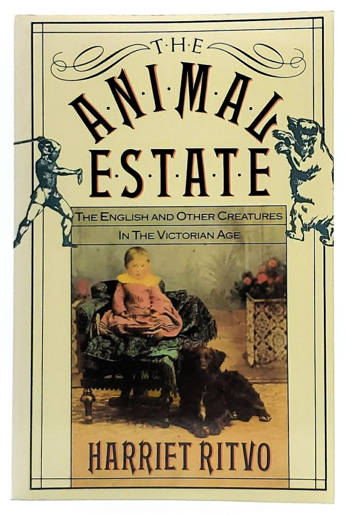 The Animal Estate: The English and Other Creatures in the Victorian Age. Harriet Ritvo.
