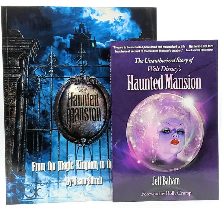 The Unauthorized Story of Walt Disney's Haunted Mansion [and] The Haunted Mansion: From the Magic Kingdom to the Movies. Jeff Baham, Rolly Crump, Jason Surrell, Foreword.