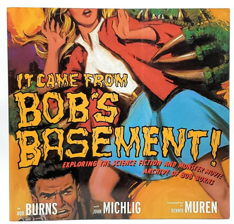 It Came From Bob's Basement: Exploring the Science Fiction and Monster Movie Archive of Bob Burns. Bob Burns, John Michlig, Dennis Muren, Intro.