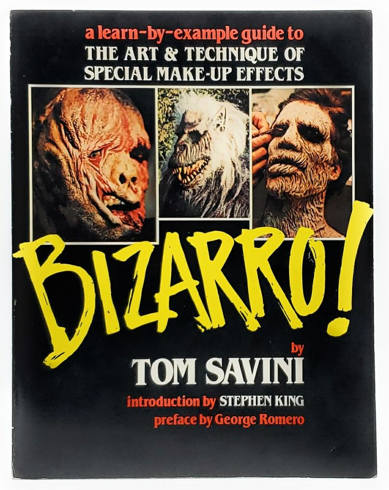 Bizarro! A Learn-by-Example Guide to the Art and Technique of Special Make-Up Effects. Tom Savini, Stephen King, George Romero, Intro., Preface.
