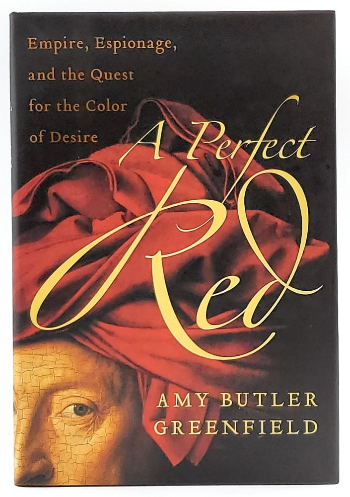 A Perfect Red: Empire, Espionage, and the Quest for the Color of Desire. Amy Butler Greenfield.